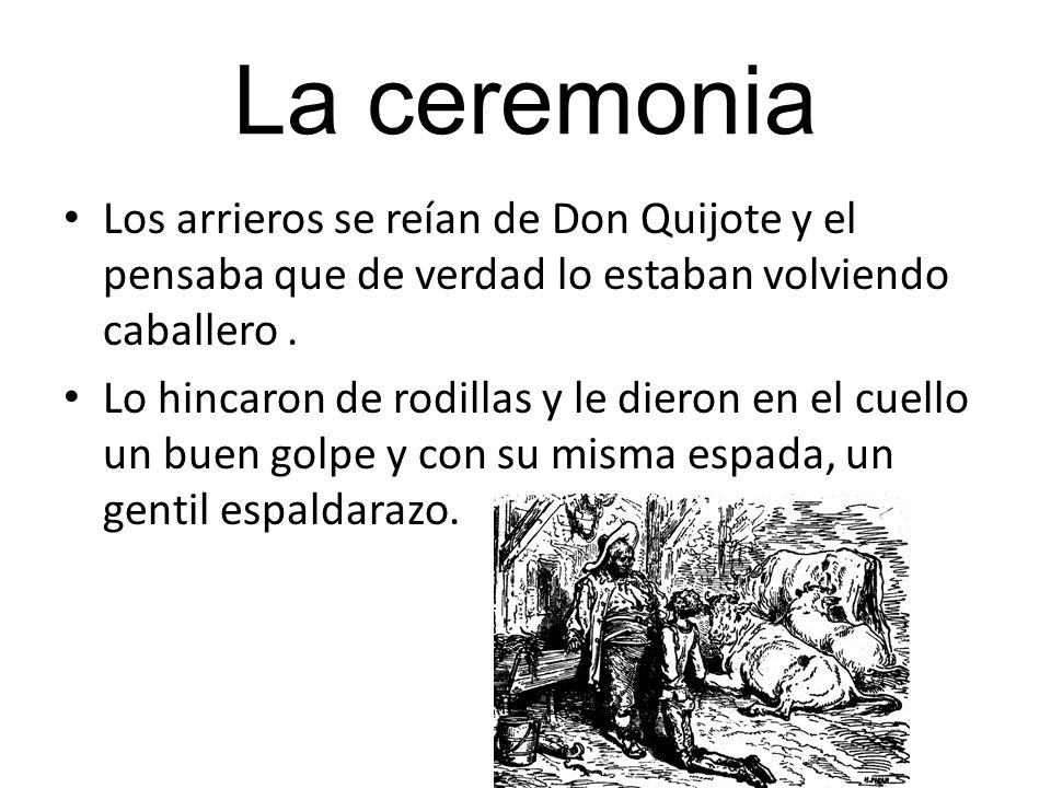 La ceremonia Los arrieros se reían de Don Quijote y el pensaba que de verdad lo estaban volviendo caballero .