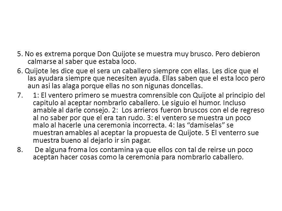 5. No es extrema porque Don Quijote se muestra muy brusco