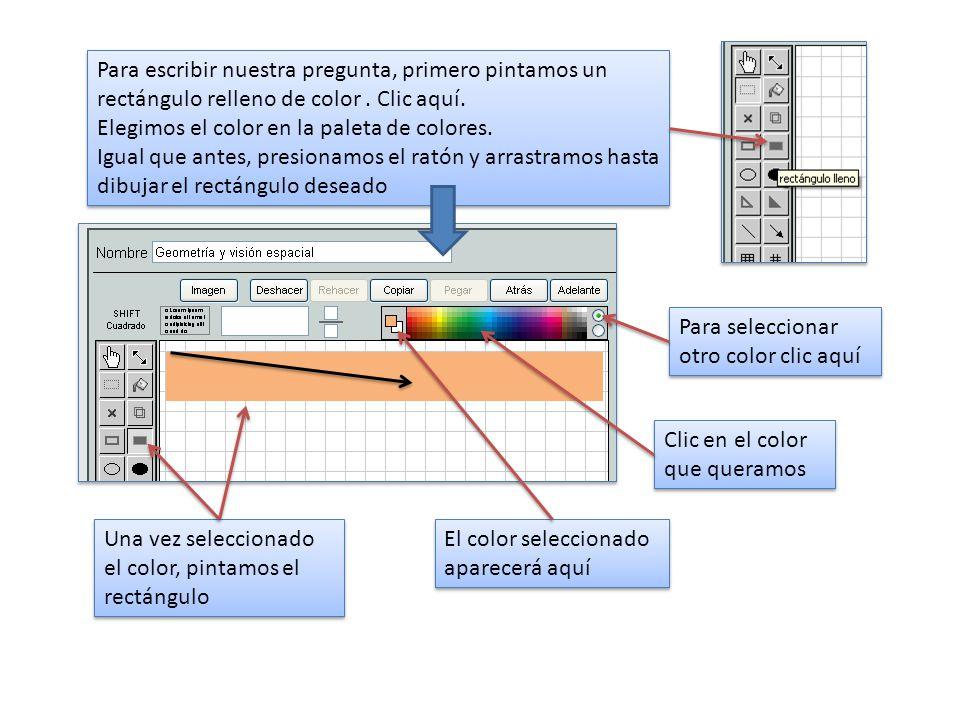 Para escribir nuestra pregunta, primero pintamos un rectángulo relleno de color . Clic aquí.