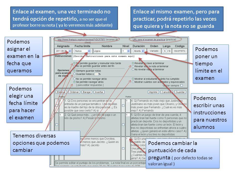 Enlace al examen, una vez terminado no tendrá opción de repetirlo, a no ser que el profesor borre su nota ( ya lo veremos más adelante)