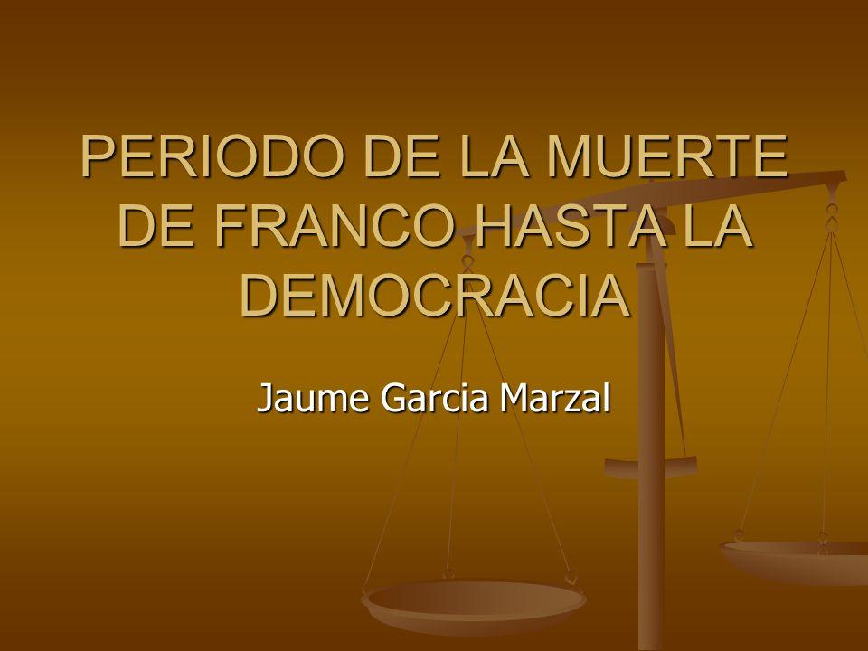 PERIODO DE LA MUERTE DE FRANCO HASTA LA DEMOCRACIA