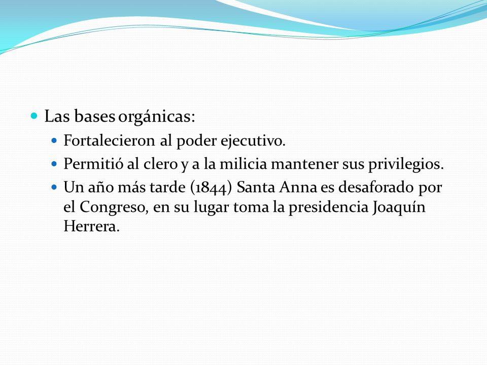 Las bases orgánicas: Fortalecieron al poder ejecutivo.