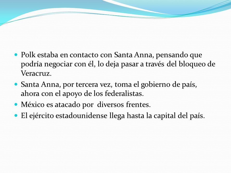 Polk estaba en contacto con Santa Anna, pensando que podría negociar con él, lo deja pasar a través del bloqueo de Veracruz.