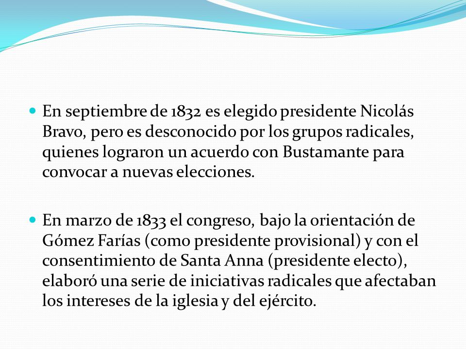 En septiembre de 1832 es elegido presidente Nicolás Bravo, pero es desconocido por los grupos radicales, quienes lograron un acuerdo con Bustamante para convocar a nuevas elecciones.