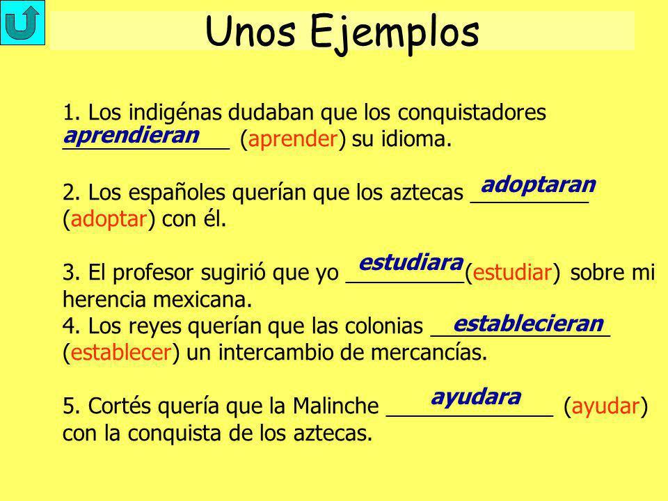 Unos Ejemplos 1. Los indigénas dudaban que los conquistadores ______________ (aprender) su idioma.