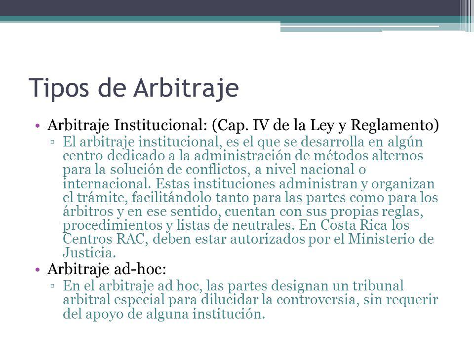 Tipos de Arbitraje Arbitraje Institucional: (Cap. IV de la Ley y Reglamento)
