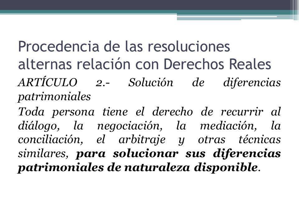 Procedencia de las resoluciones alternas relación con Derechos Reales