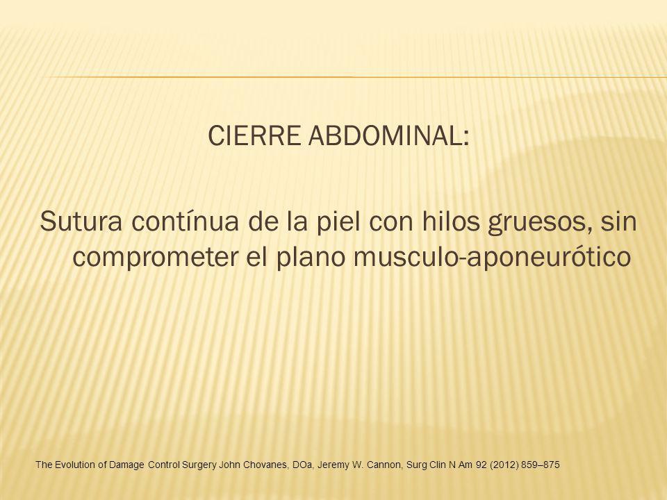 CIERRE ABDOMINAL: Sutura contínua de la piel con hilos gruesos, sin comprometer el plano musculo-aponeurótico