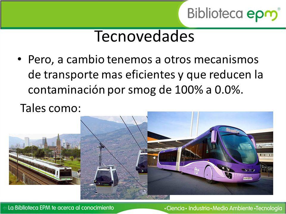 Tecnovedades Pero, a cambio tenemos a otros mecanismos de transporte mas eficientes y que reducen la contaminación por smog de 100% a 0.0%.