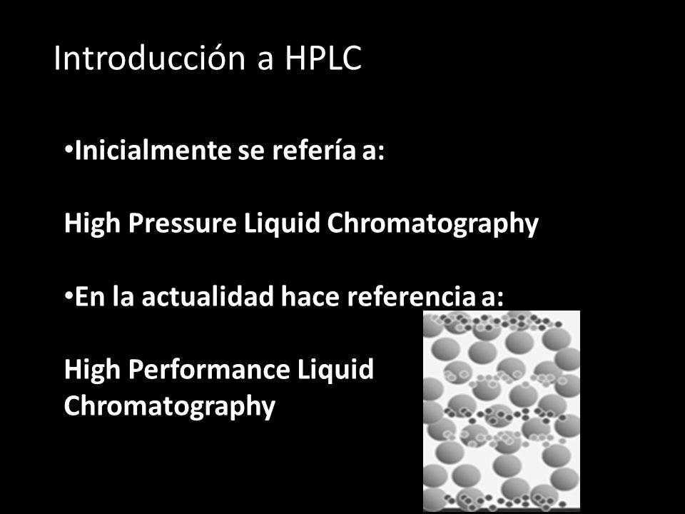 Introducción a HPLC Inicialmente se refería a: