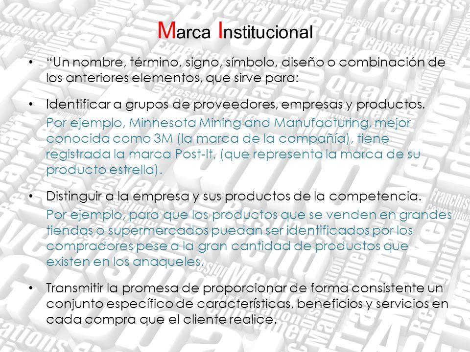 Marca Institucional Un nombre, término, signo, símbolo, diseño o combinación de los anteriores elementos, que sirve para:
