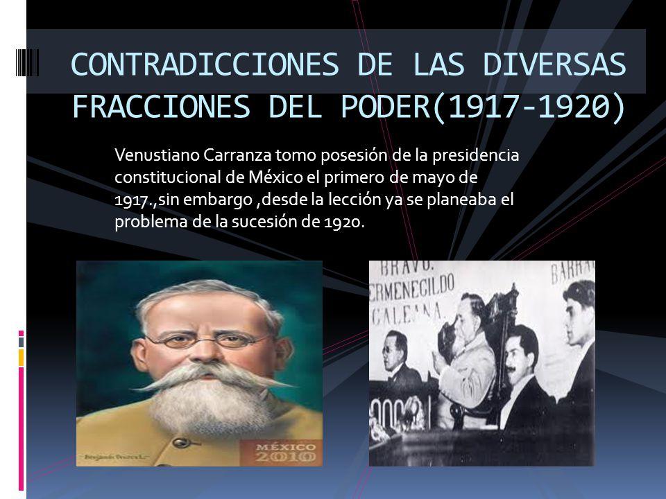 CONTRADICCIONES DE LAS DIVERSAS FRACCIONES DEL PODER(1917-1920)