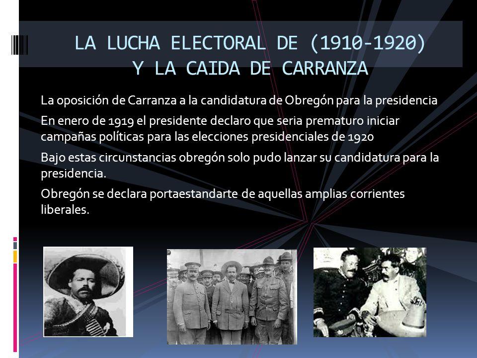 LA LUCHA ELECTORAL DE (1910-1920) Y LA CAIDA DE CARRANZA