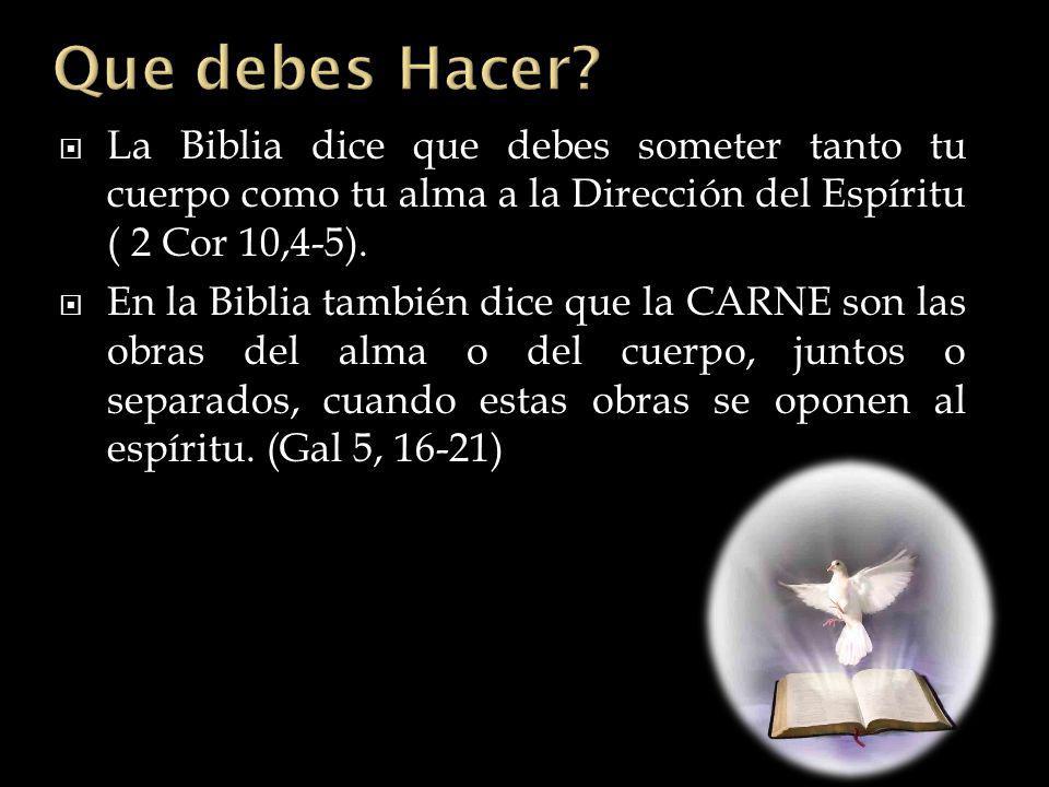 Que debes Hacer La Biblia dice que debes someter tanto tu cuerpo como tu alma a la Dirección del Espíritu ( 2 Cor 10,4-5).