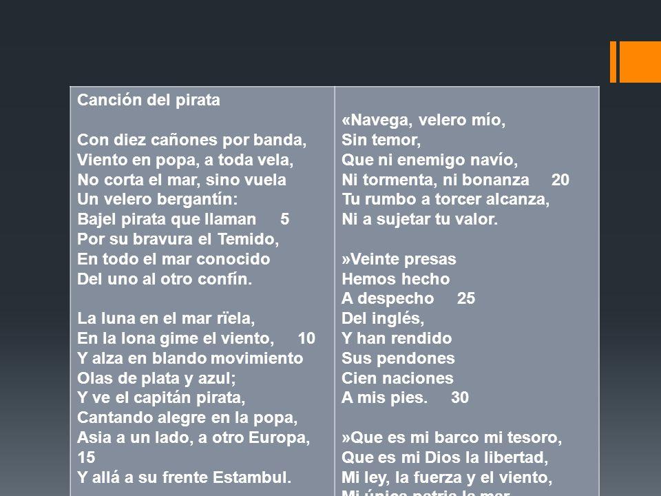 Canción del pirata Con diez cañones por banda, Viento en popa, a toda vela, No corta el mar, sino vuela.