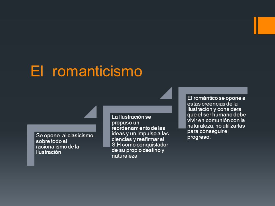 El romanticismo Se opone al clasicismo, sobre todo al racionalismo de la Ilustración.