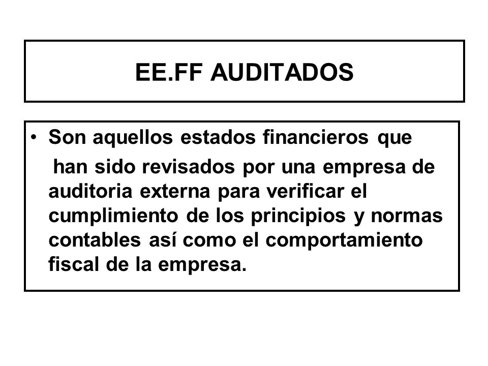 EE.FF AUDITADOS Son aquellos estados financieros que