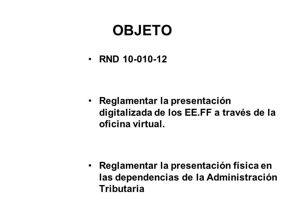 OBJETO RND 10-010-12. Reglamentar la presentación digitalizada de los EE.FF a través de la oficina virtual.