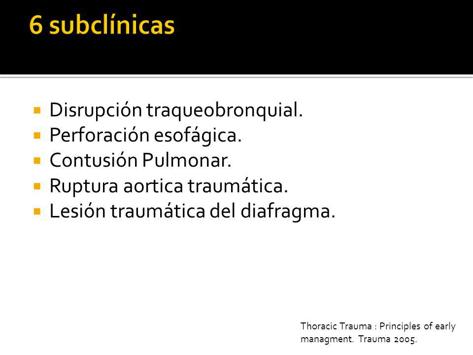 6 subclínicas Disrupción traqueobronquial. Perforación esofágica.