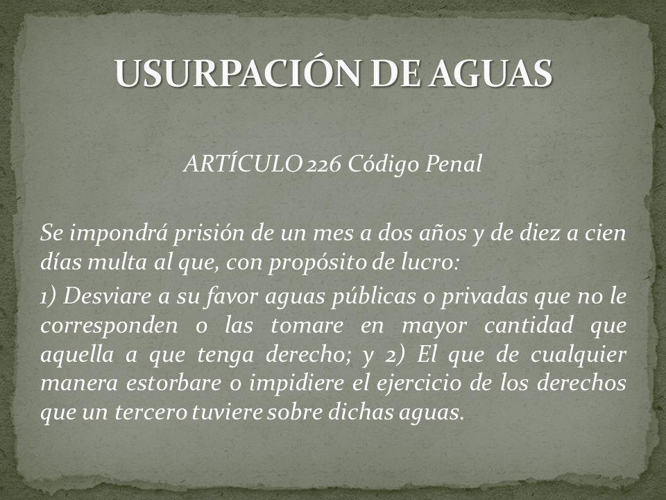 USURPACIÓN DE AGUAS ARTÍCULO 226 Código Penal
