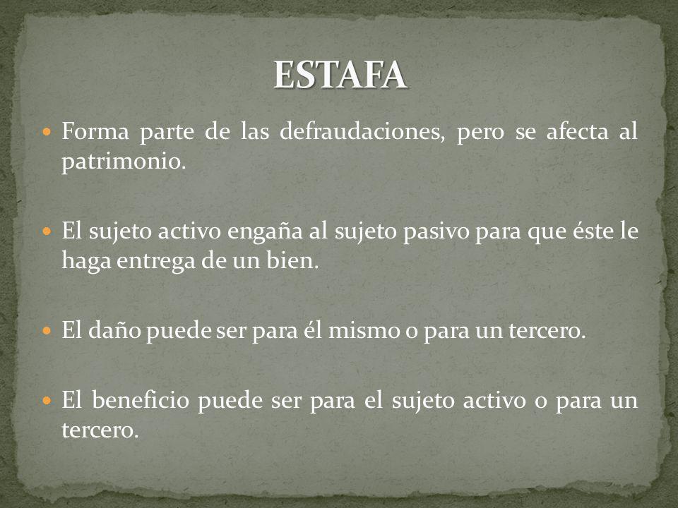 ESTAFA Forma parte de las defraudaciones, pero se afecta al patrimonio.