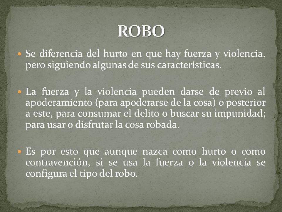 ROBO Se diferencia del hurto en que hay fuerza y violencia, pero siguiendo algunas de sus características.