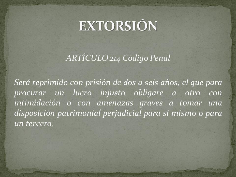 EXTORSIÓN ARTÍCULO 214 Código Penal