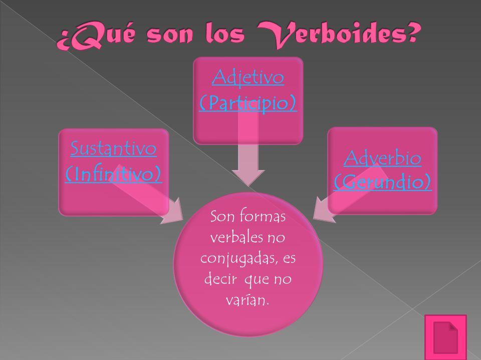 ¿Qué son los Verboides Sustantivo (Infinitivo) Adjetivo (Participio)
