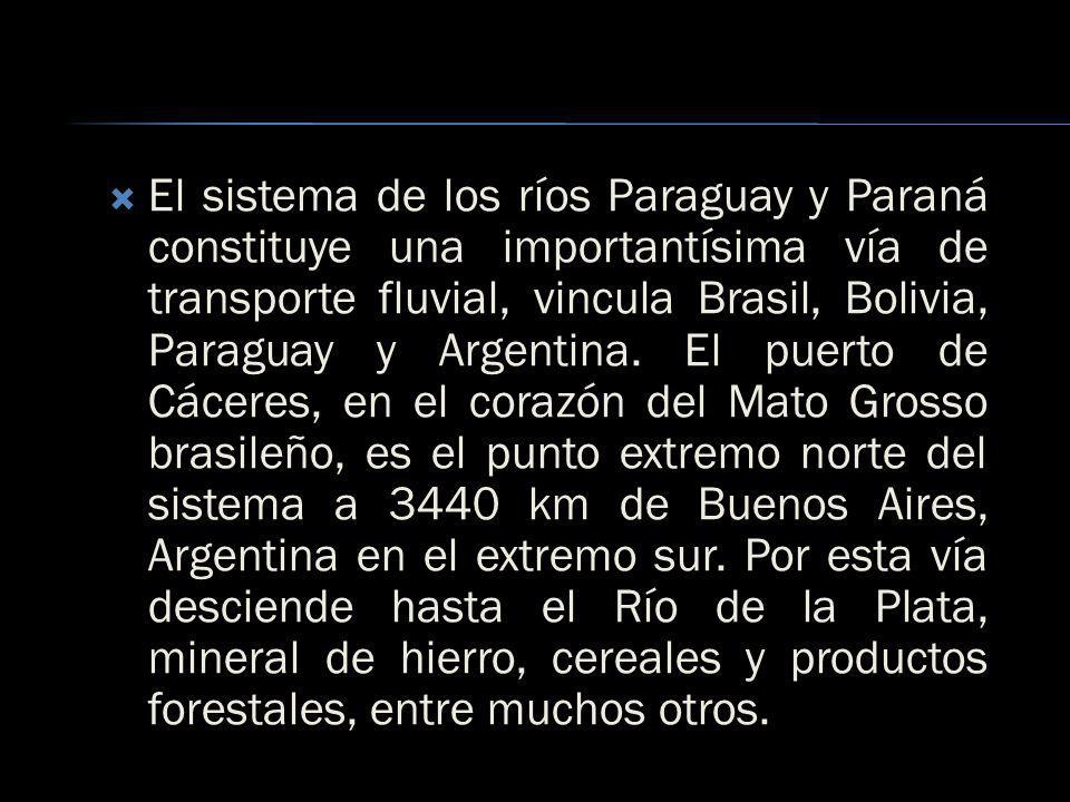 El sistema de los ríos Paraguay y Paraná constituye una importantísima vía de transporte fluvial, vincula Brasil, Bolivia, Paraguay y Argentina.