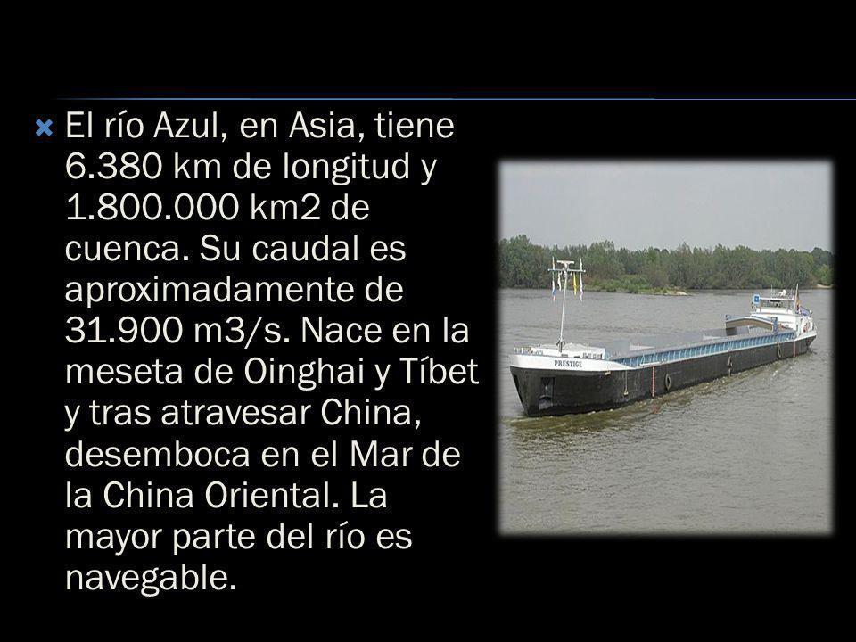 El río Azul, en Asia, tiene 6. 380 km de longitud y 1. 800