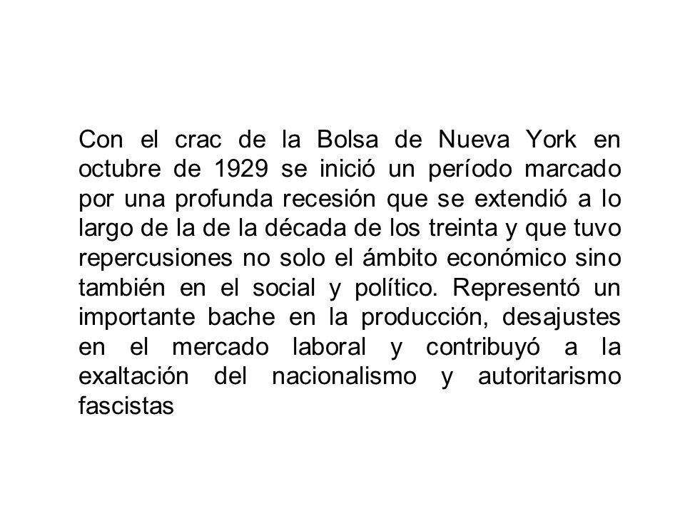 Con el crac de la Bolsa de Nueva York en octubre de 1929 se inició un período marcado por una profunda recesión que se extendió a lo largo de la de la década de los treinta y que tuvo repercusiones no solo el ámbito económico sino también en el social y político.