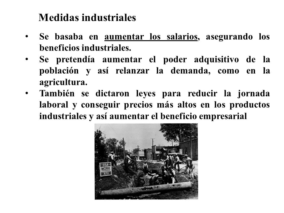 Medidas industriales Se basaba en aumentar los salarios, asegurando los beneficios industriales.