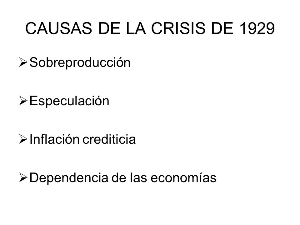 CAUSAS DE LA CRISIS DE 1929 Sobreproducción Especulación