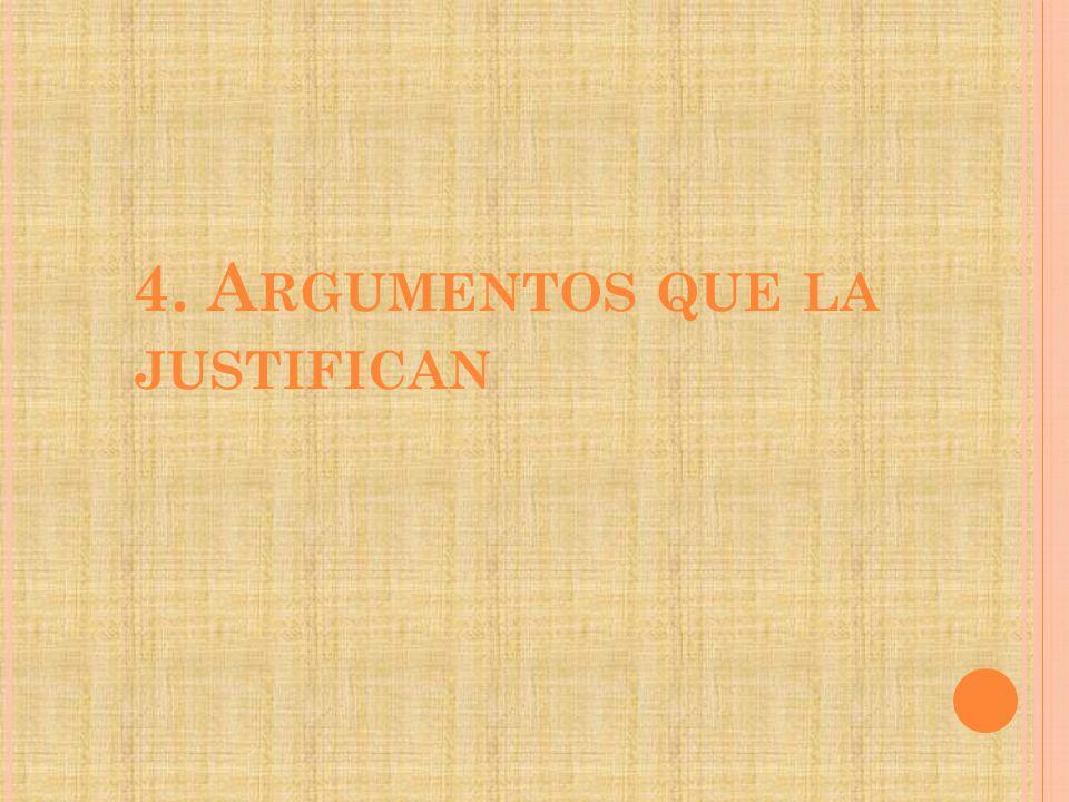 4. Argumentos que la justifican
