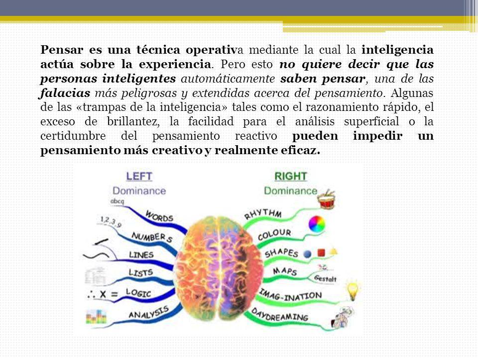 Pensar es una técnica operativa mediante la cual la inteligencia actúa sobre la experiencia.