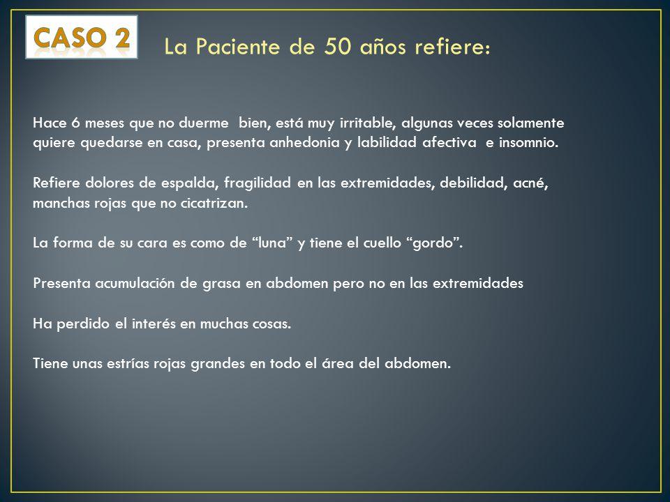 CASO 2 La Paciente de 50 años refiere: