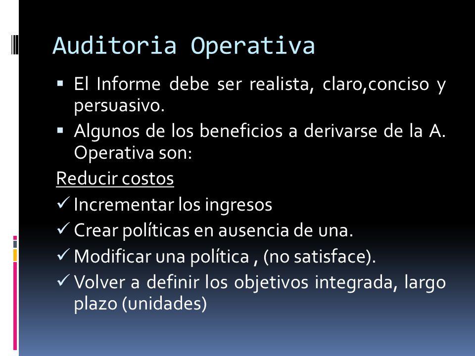 Auditoria Operativa El Informe debe ser realista, claro,conciso y persuasivo. Algunos de los beneficios a derivarse de la A. Operativa son: