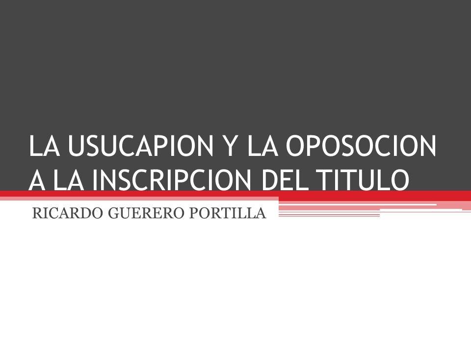 LA USUCAPION Y LA OPOSOCION A LA INSCRIPCION DEL TITULO