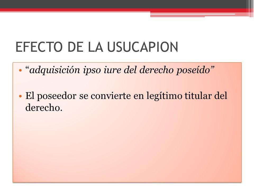 EFECTO DE LA USUCAPION adquisición ipso iure del derecho poseído