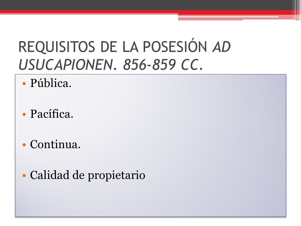 REQUISITOS DE LA POSESIÓN AD USUCAPIONEN. 856-859 CC.