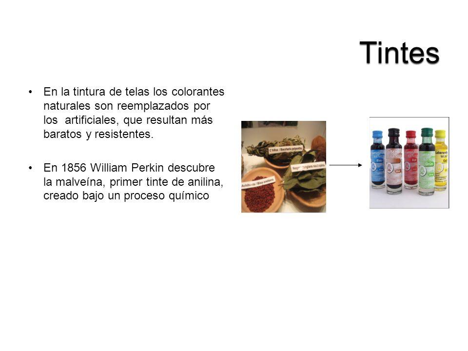 Tintes En la tintura de telas los colorantes naturales son reemplazados por los artificiales, que resultan más baratos y resistentes.