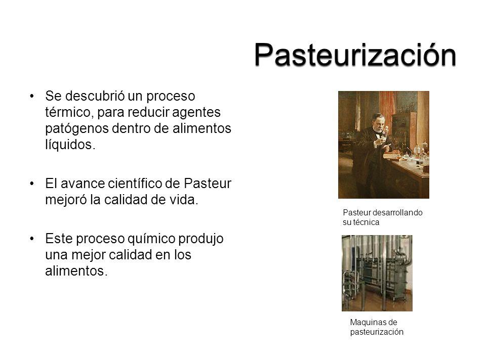 Pasteurización Se descubrió un proceso térmico, para reducir agentes patógenos dentro de alimentos líquidos.