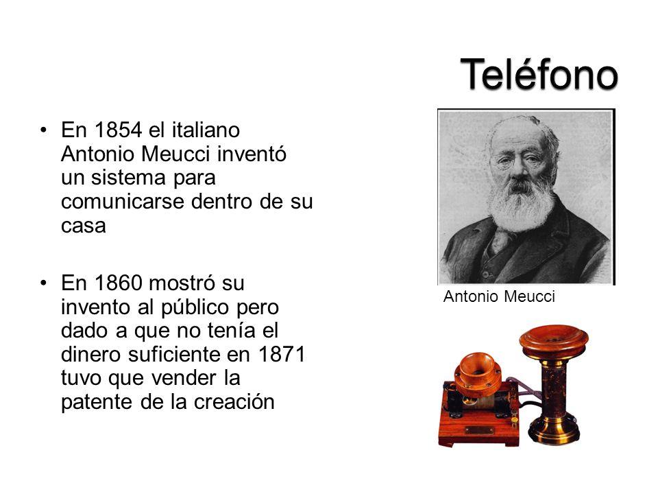 Teléfono En 1854 el italiano Antonio Meucci inventó un sistema para comunicarse dentro de su casa.