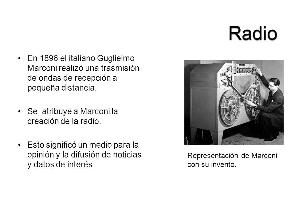 Radio En 1896 el italiano Guglielmo Marconi realizó una trasmisión de ondas de recepción a pequeña distancia.
