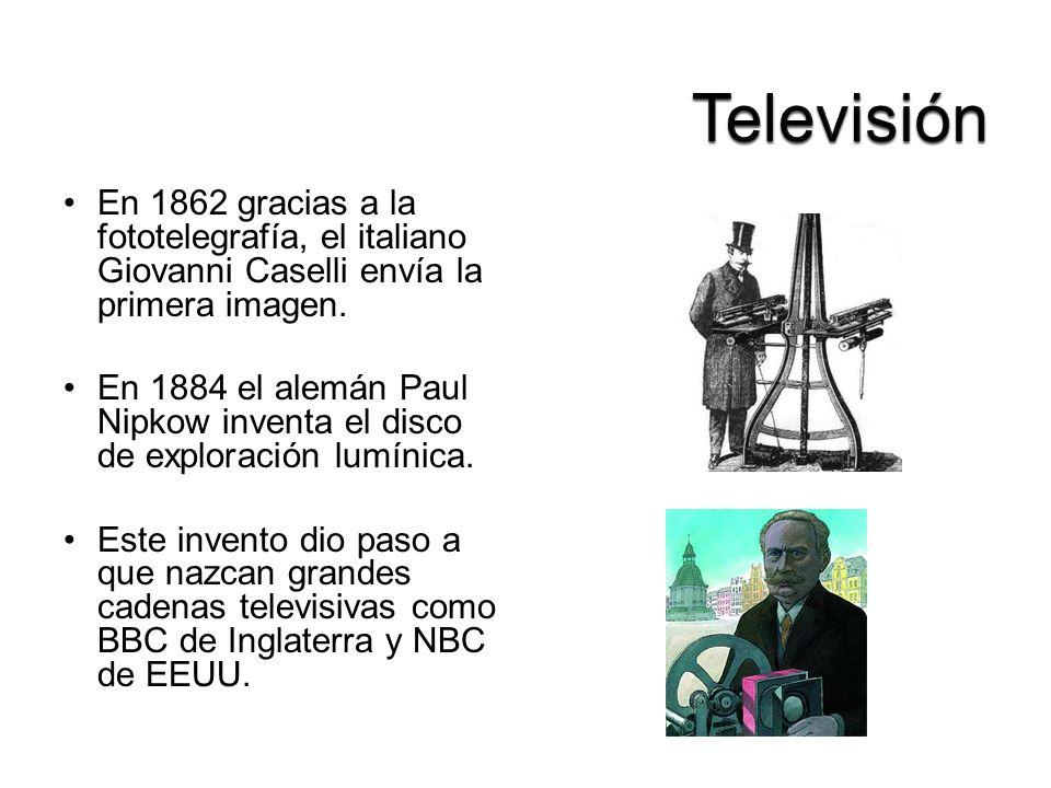 Televisión En 1862 gracias a la fototelegrafía, el italiano Giovanni Caselli envía la primera imagen.