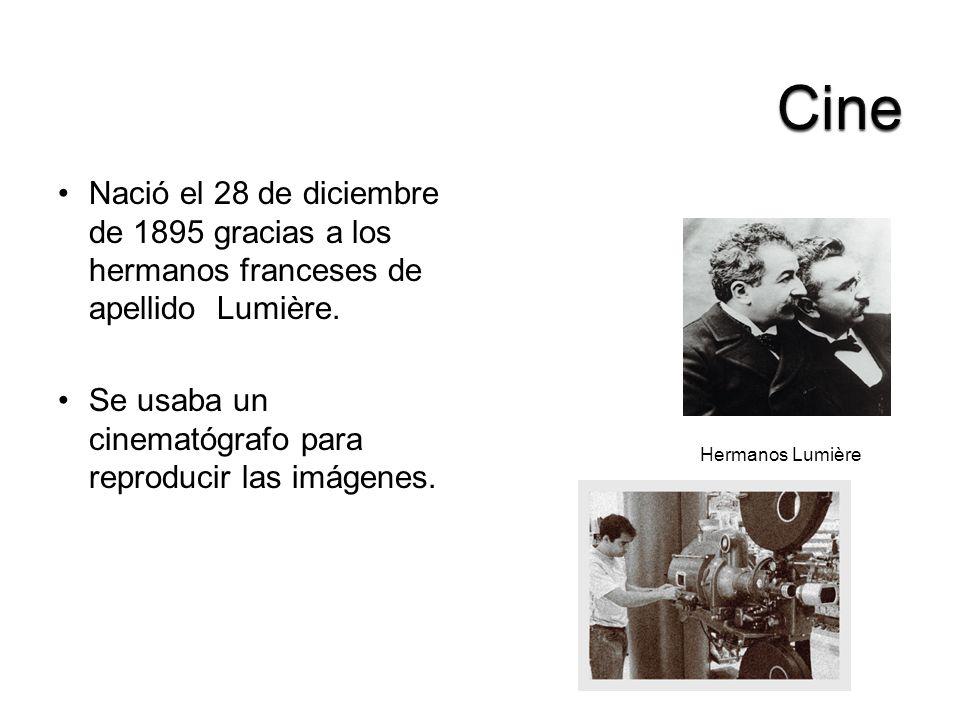 Cine Nació el 28 de diciembre de 1895 gracias a los hermanos franceses de apellido Lumière. Se usaba un cinematógrafo para reproducir las imágenes.