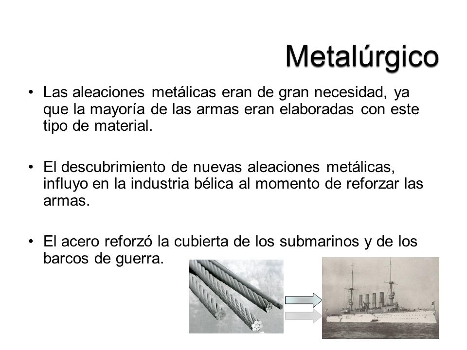 Metalúrgico Las aleaciones metálicas eran de gran necesidad, ya que la mayoría de las armas eran elaboradas con este tipo de material.