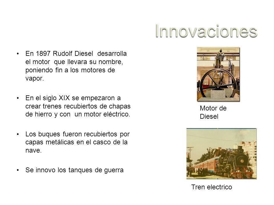 Innovaciones En 1897 Rudolf Diesel desarrolla el motor que llevara su nombre, poniendo fin a los motores de vapor.