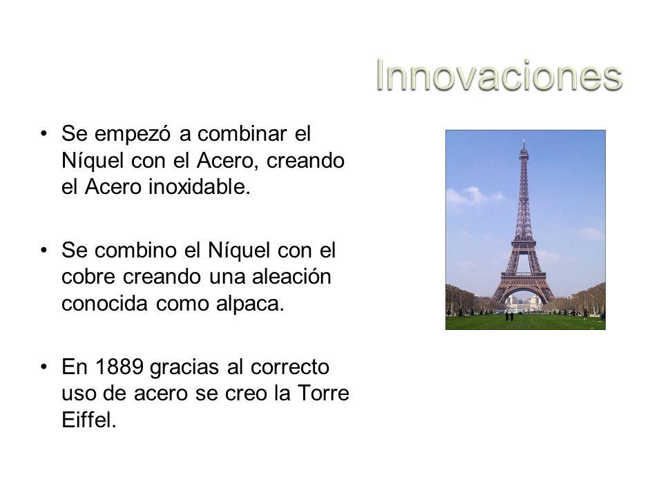Innovaciones Se empezó a combinar el Níquel con el Acero, creando el Acero inoxidable.