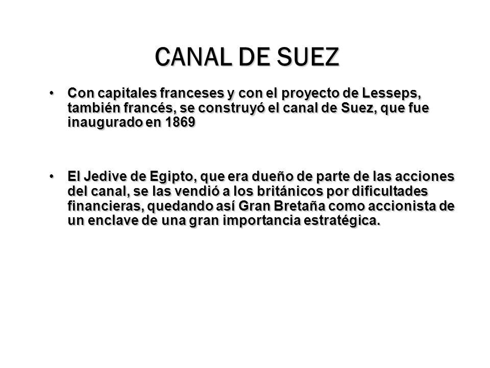 CANAL DE SUEZ Con capitales franceses y con el proyecto de Lesseps, también francés, se construyó el canal de Suez, que fue inaugurado en 1869.